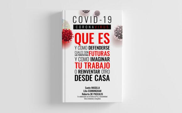 Coronavirus Covid19. Que es y como defenderse. Cuales son las perspectivas futuras y como imaginar tu trabajo o reinventar otro desde casa.